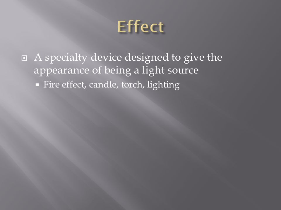 Effect A specialty device designed to give the appearance of being a light source.