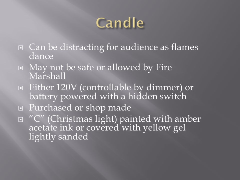 Candle Can be distracting for audience as flames dance