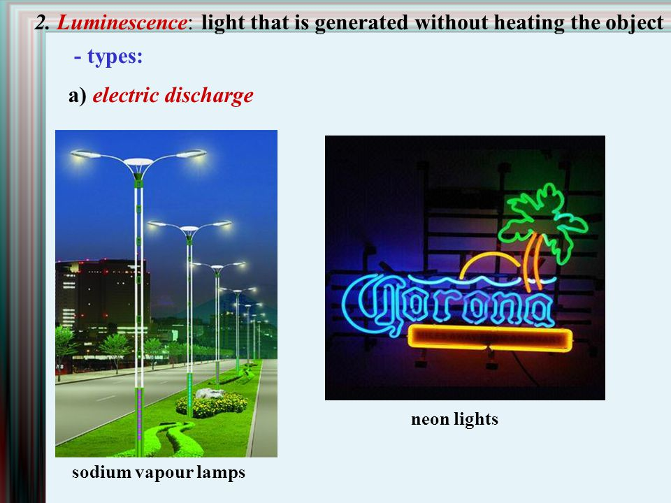 2. Luminescence: light that is generated without heating the object