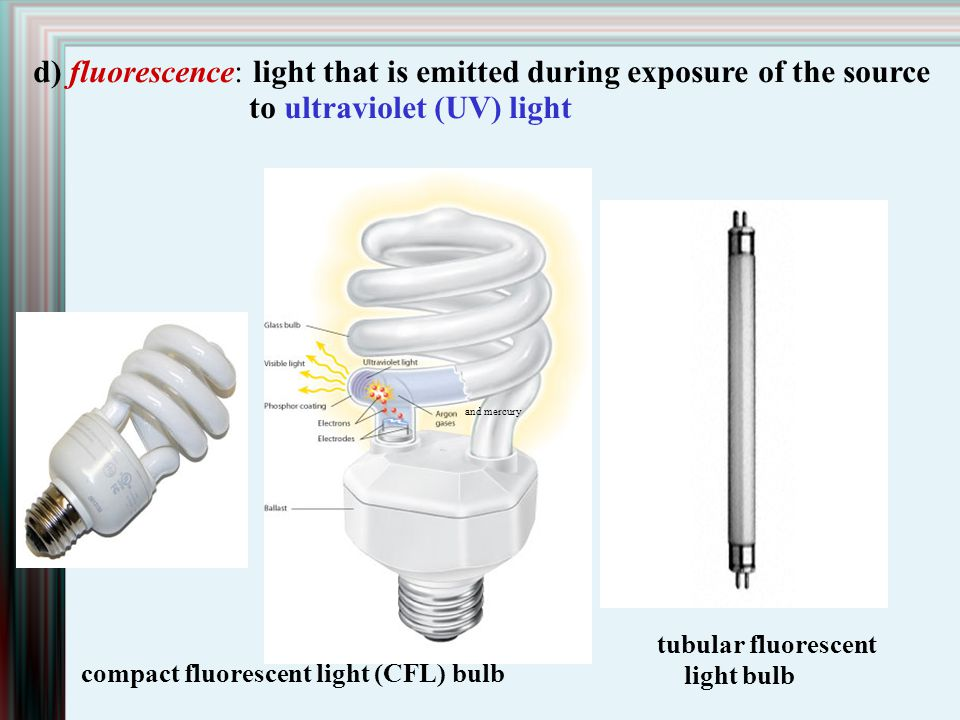 d) fluorescence: light that is emitted during exposure of the source