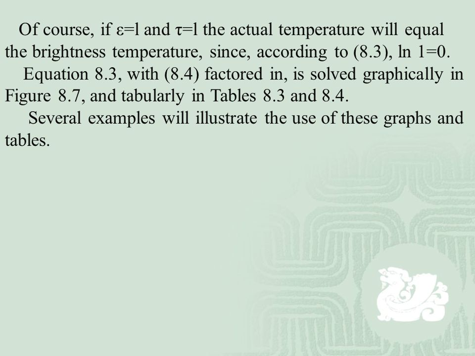 Of course, if ε=l and τ=l the actual temperature will equal the brightness temperature, since, according to (8.3), ln 1=0.