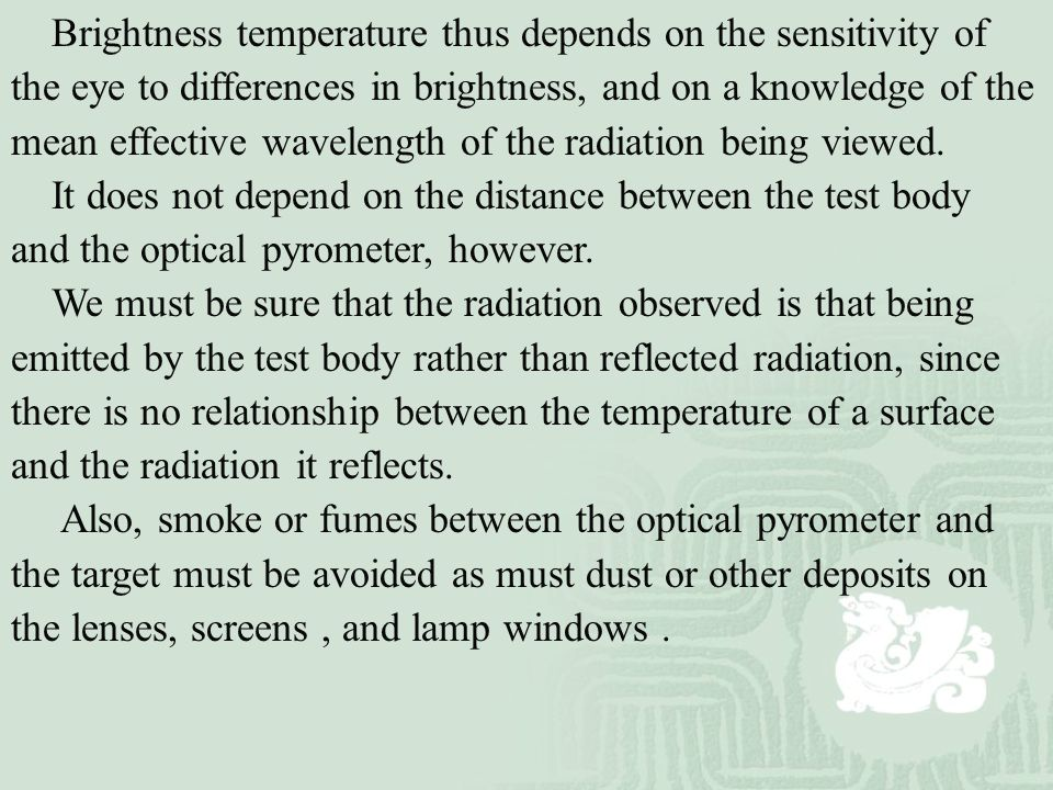 Brightness temperature thus depends on the sensitivity of the eye to differences in brightness, and on a knowledge of the mean effective wavelength of the radiation being viewed.