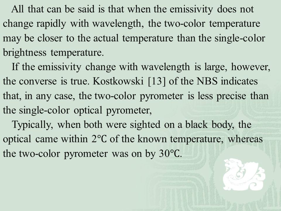 All that can be said is that when the emissivity does not change rapidly with wavelength, the two-color temperature may be closer to the actual temperature than the single-color brightness temperature.