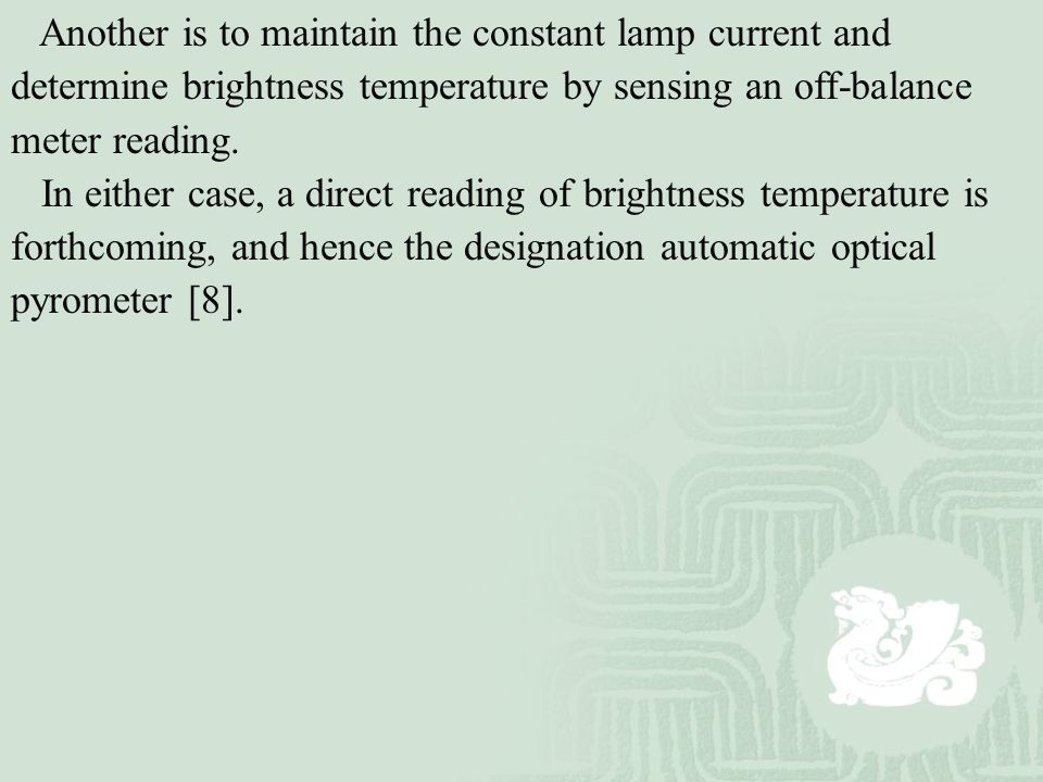 Another is to maintain the constant lamp current and determine brightness temperature by sensing an off-balance meter reading.