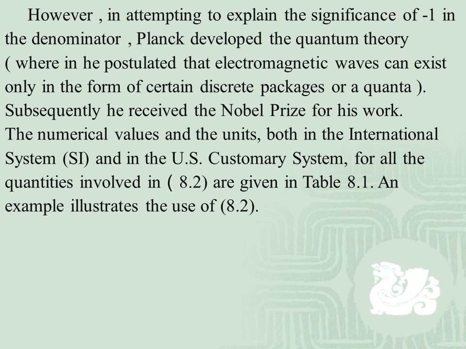 However , in attempting to explain the significance of -1 in the denominator , Planck developed the quantum theory ( where in he postulated that electromagnetic waves can exist only in the form of certain discrete packages or a quanta ).