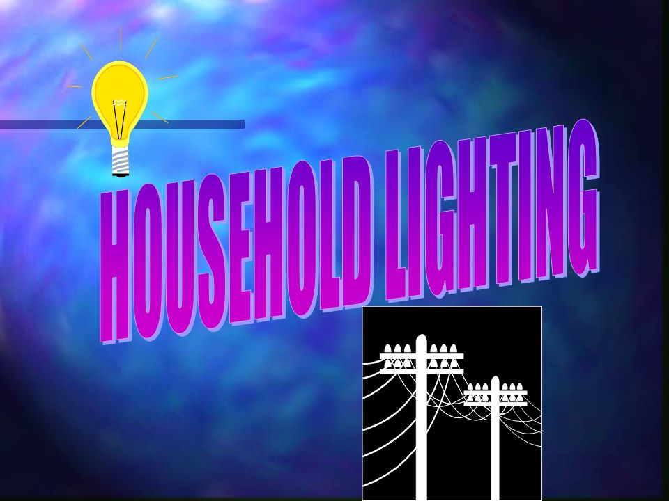 HOUSEHOLD LIGHTING