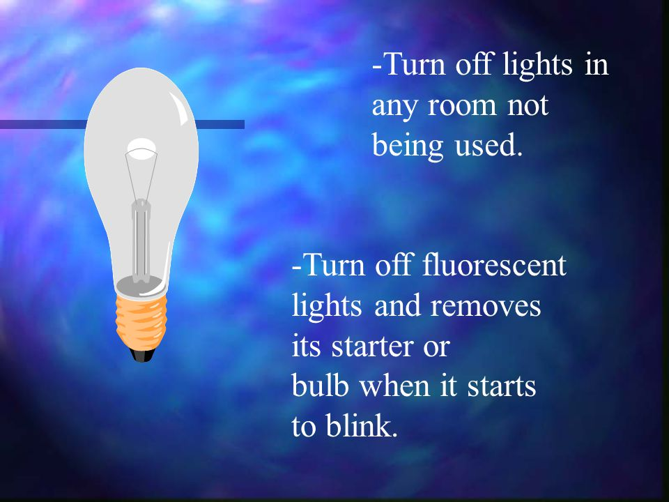 -Turn off lights in any room not