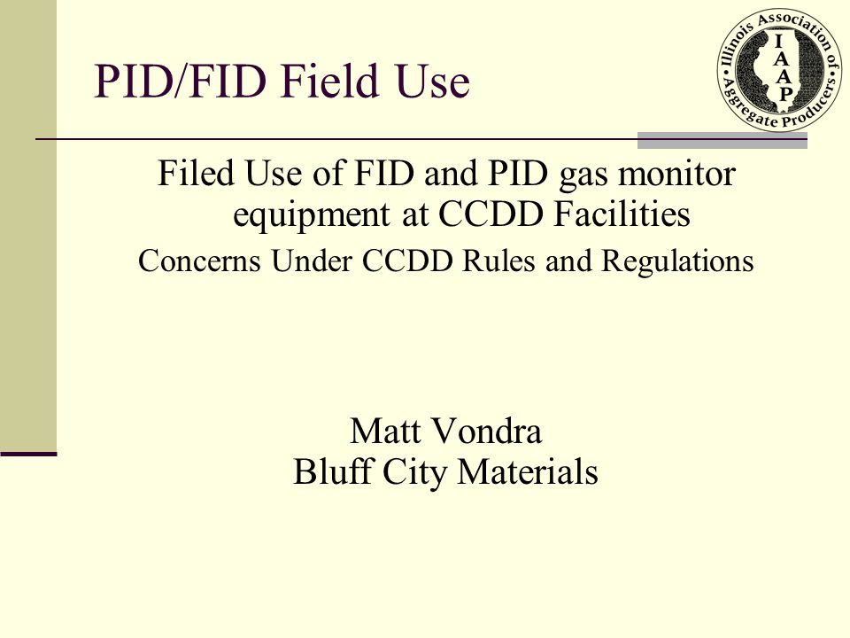 PID/FID Field Use Filed Use of FID and PID gas monitor equipment at CCDD Facilities. Concerns Under CCDD Rules and Regulations.