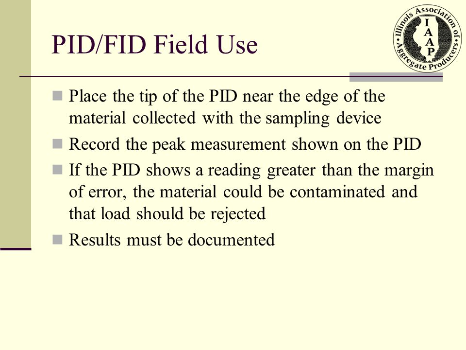 PID/FID Field Use Place the tip of the PID near the edge of the material collected with the sampling device.