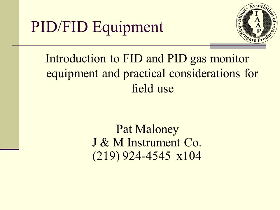 PID/FID Equipment Introduction to FID and PID gas monitor equipment and practical considerations for field use.