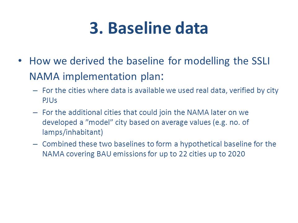 3. Baseline data How we derived the baseline for modelling the SSLI NAMA implementation plan: