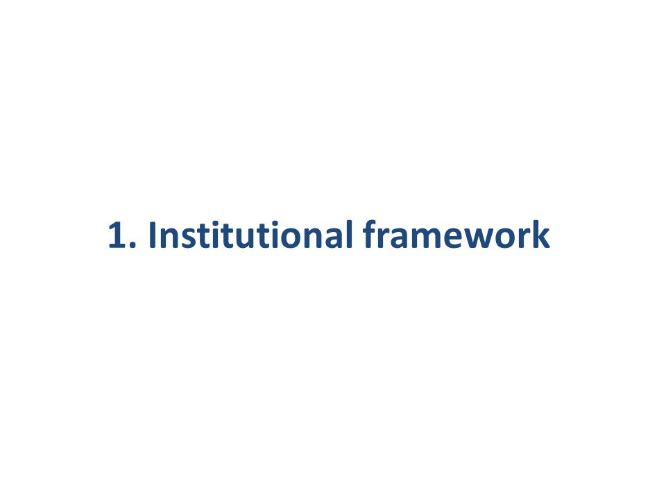 1. Institutional framework