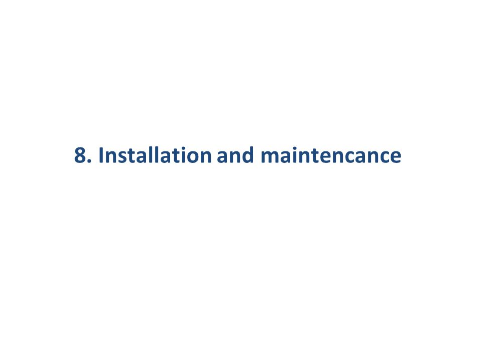 8. Installation and maintencance