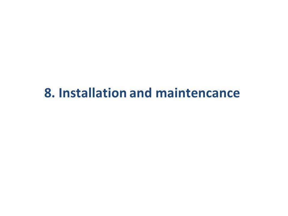8. Installation and maintencance