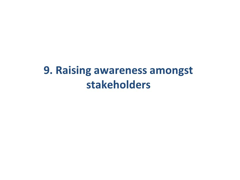 9. Raising awareness amongst stakeholders