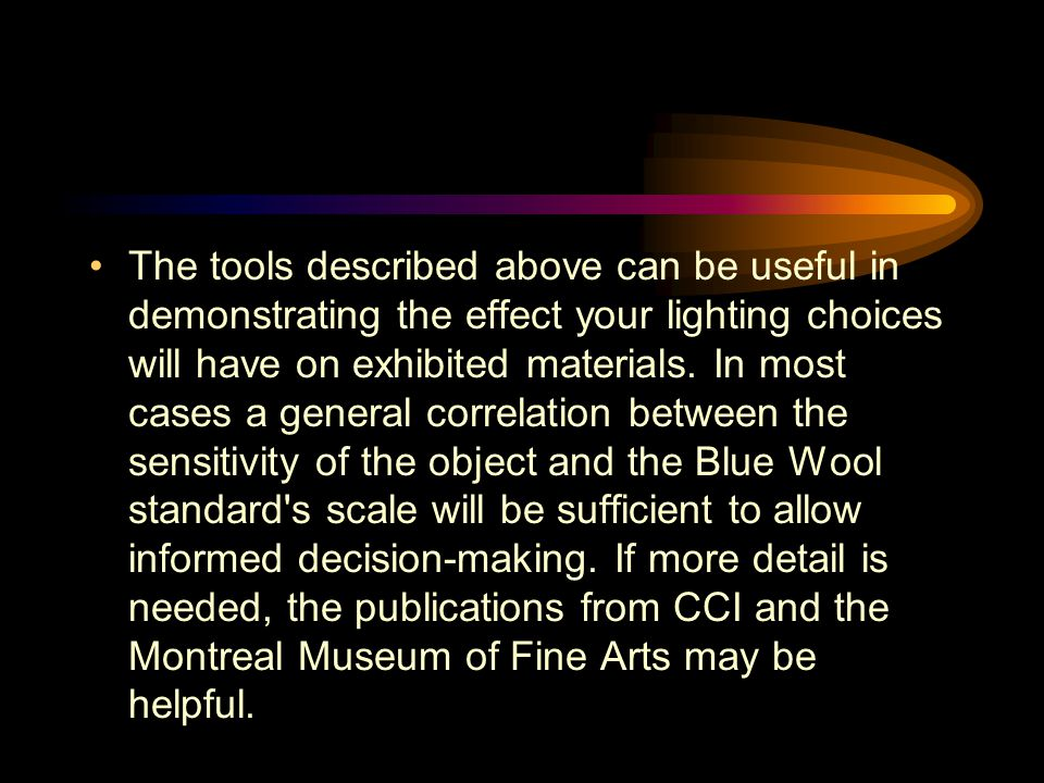 The tools described above can be useful in demonstrating the effect your lighting choices will have on exhibited materials.