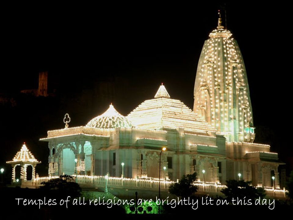 Temples of all religions are brightly lit on this day