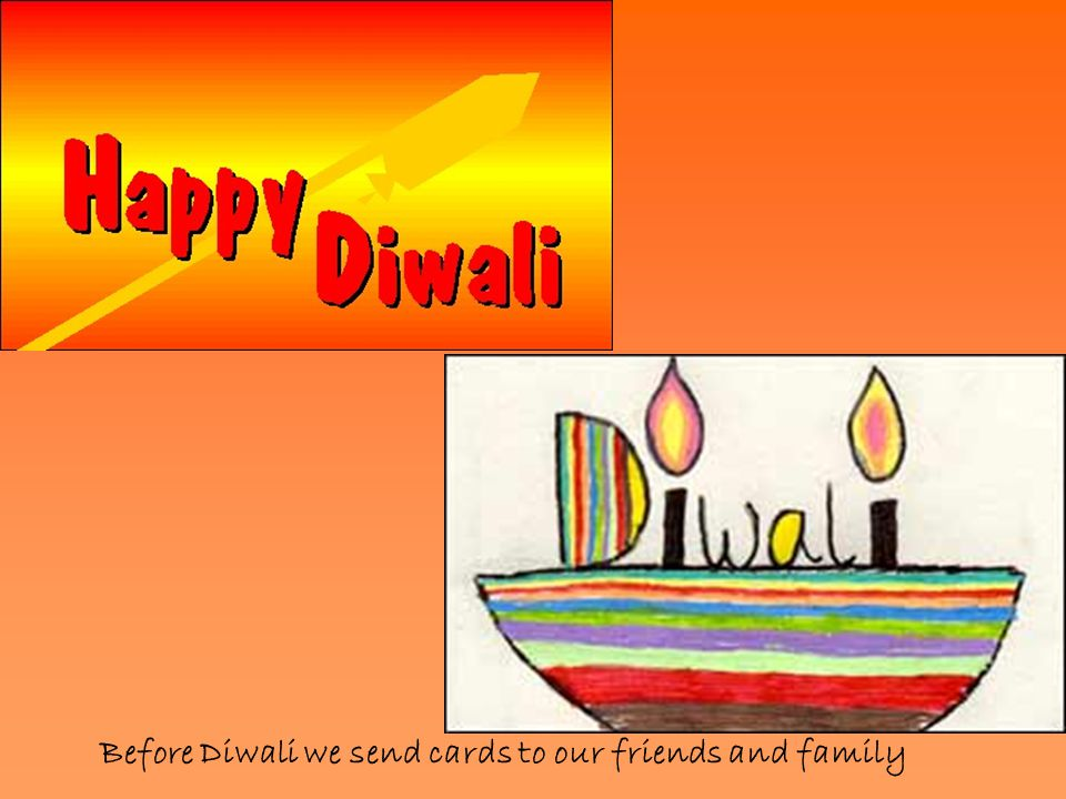 Before Diwali we send cards to our friends and family