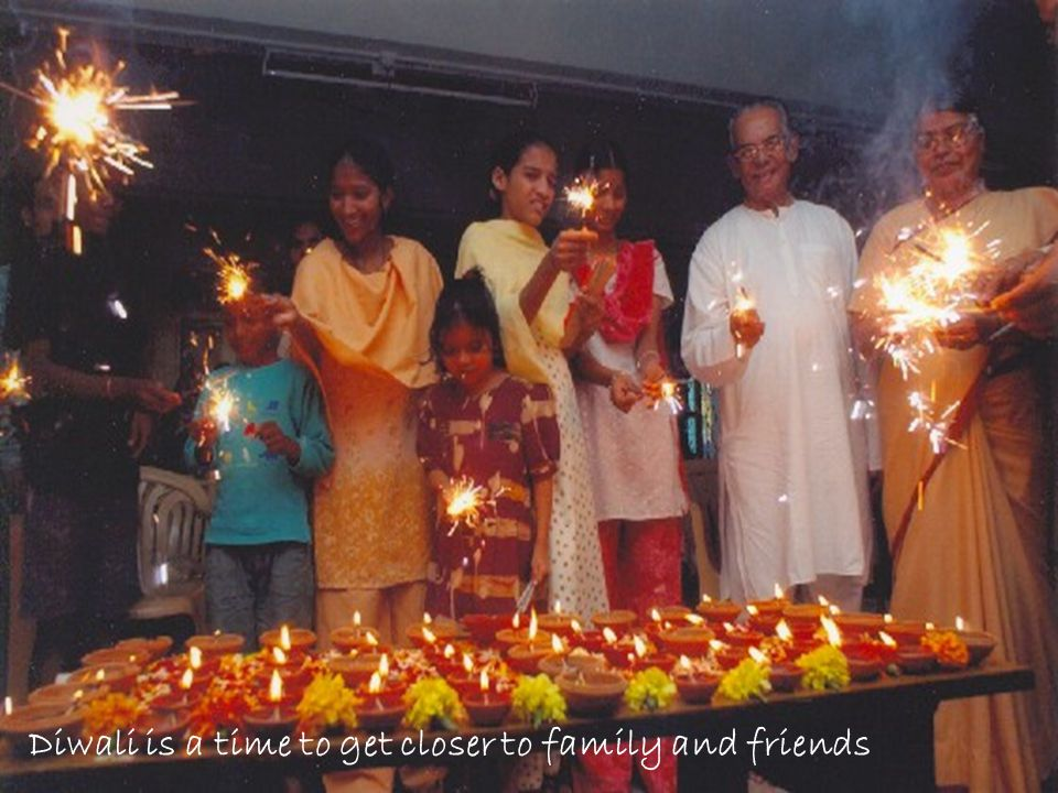 Diwali is a time to get closer to family and friends