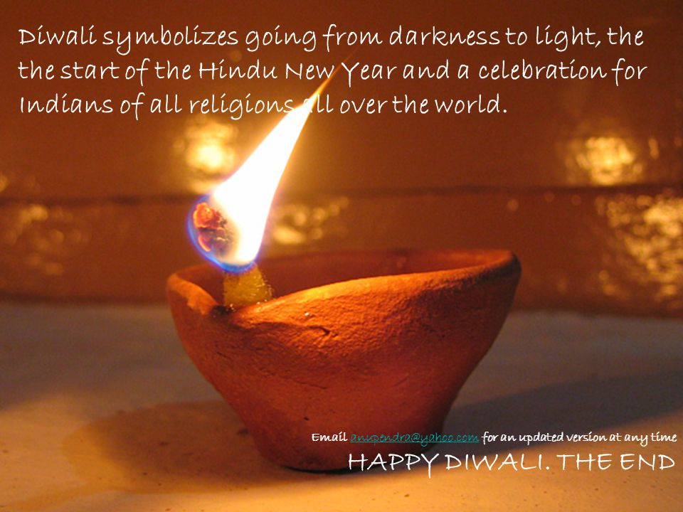 Diwali symbolizes going from darkness to light, the the start of the Hindu New Year and a celebration for Indians of all religions all over the world.