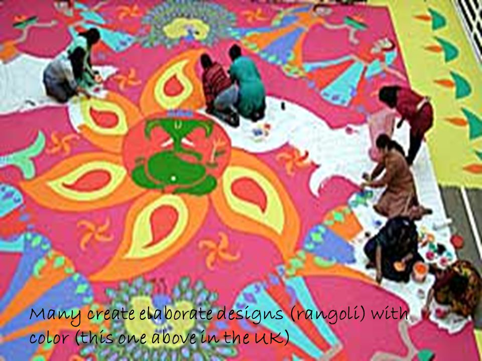 Many create elaborate designs (rangoli) with color (this one above in the UK)