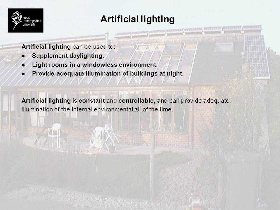 Artificial lighting Artificial lighting can be used to: