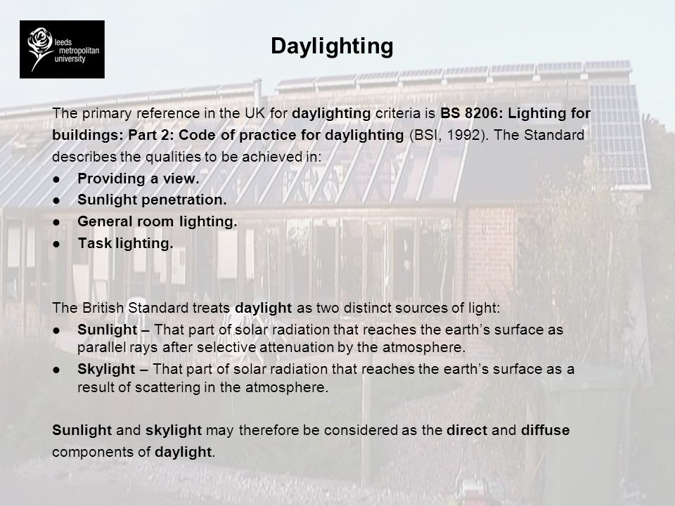 Daylighting The primary reference in the UK for daylighting criteria is BS 8206: Lighting for.