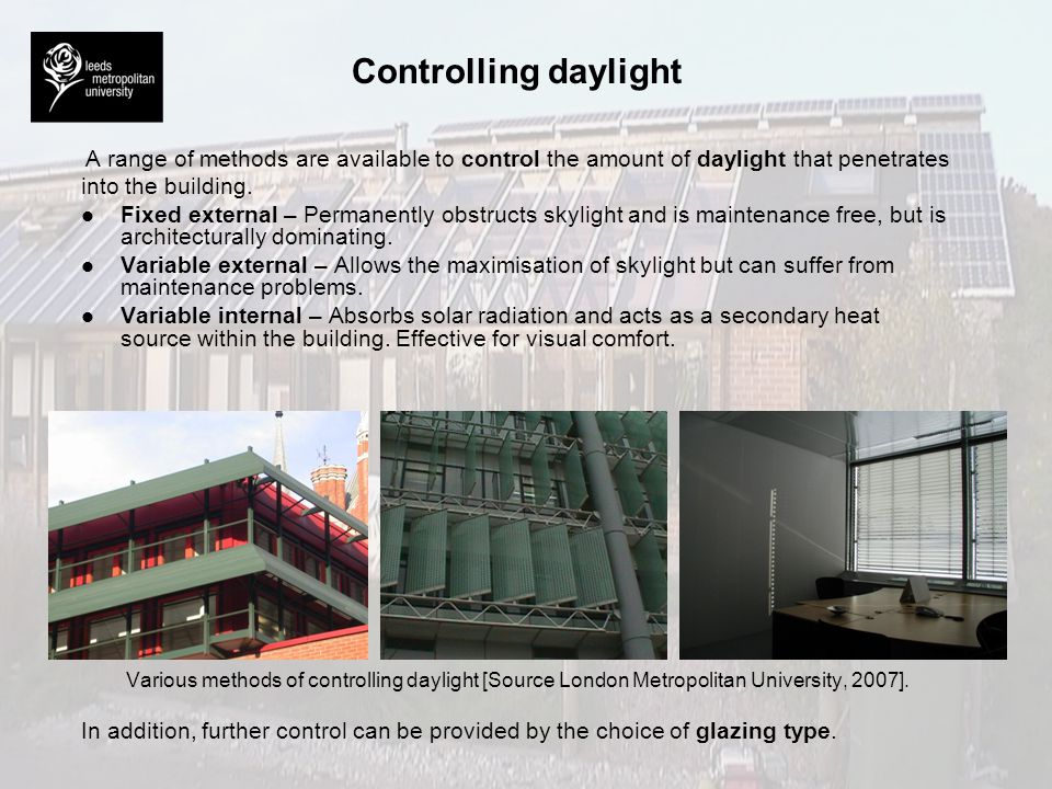 Controlling daylight A range of methods are available to control the amount of daylight that penetrates.