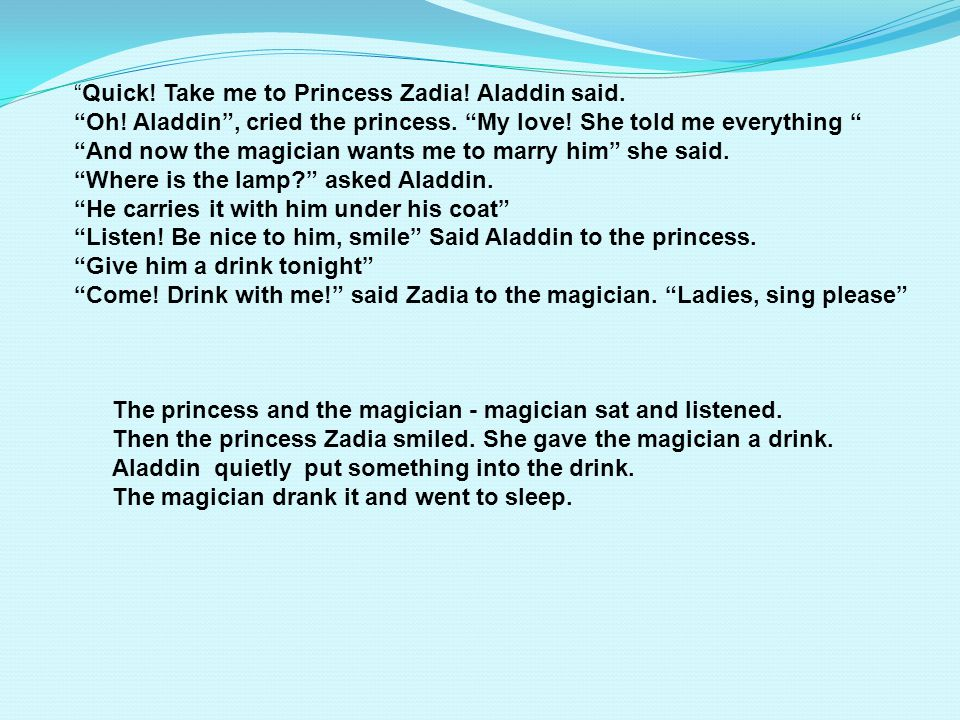 Quick! Take me to Princess Zadia! Aladdin said.