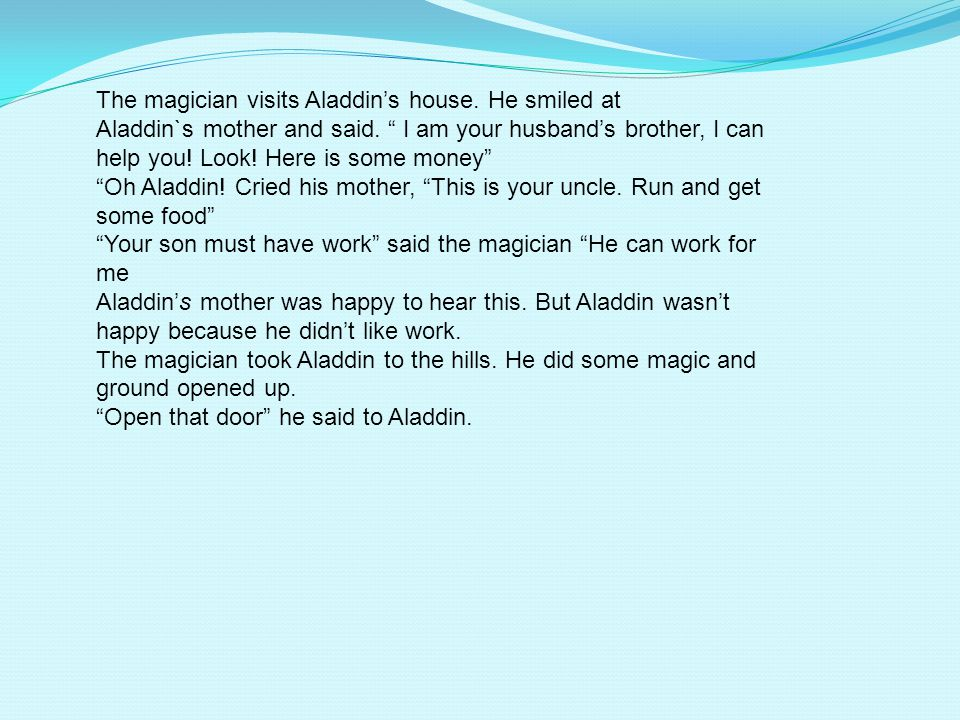 The magician visits Aladdin's house. He smiled at