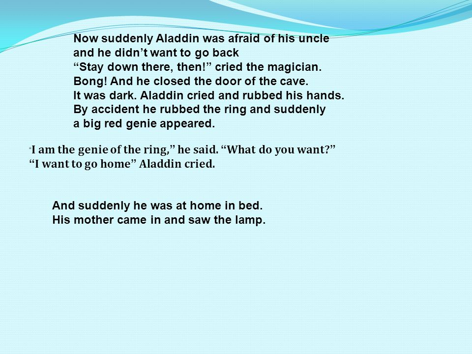 Now suddenly Aladdin was afraid of his uncle