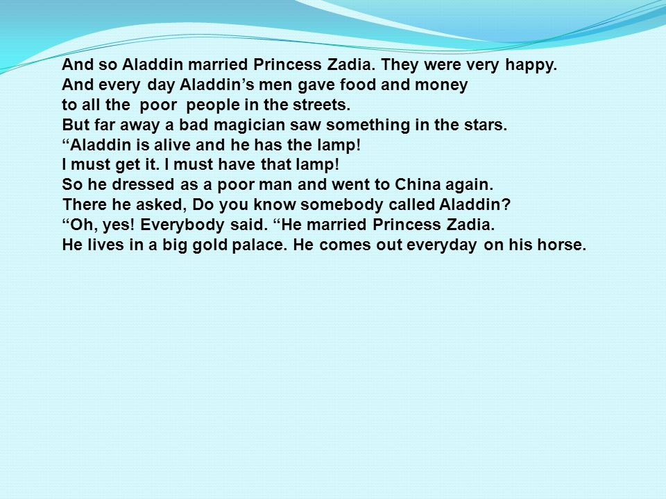 And so Aladdin married Princess Zadia. They were very happy.