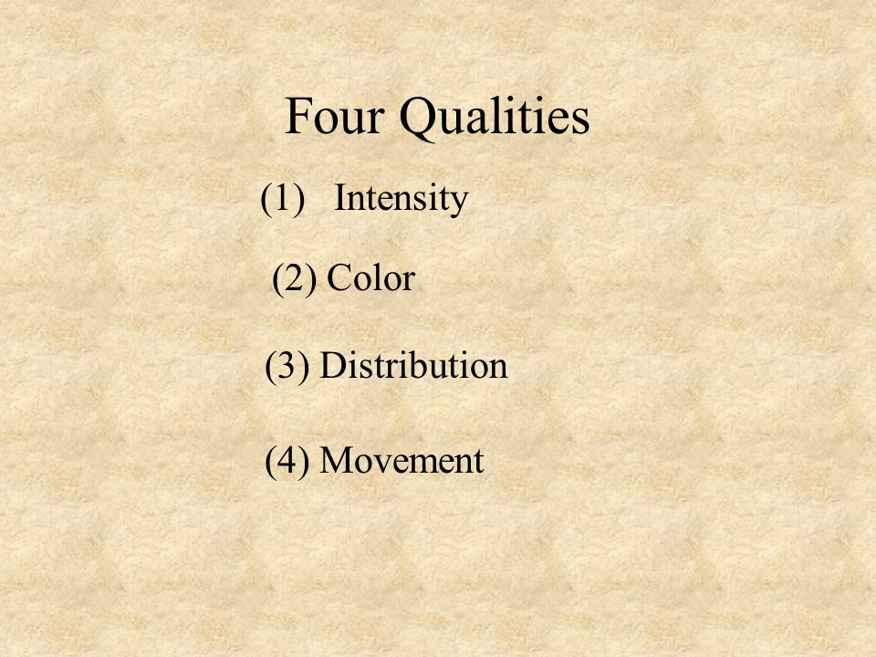 Four Qualities (1) Intensity (2) Color (3) Distribution (4) Movement