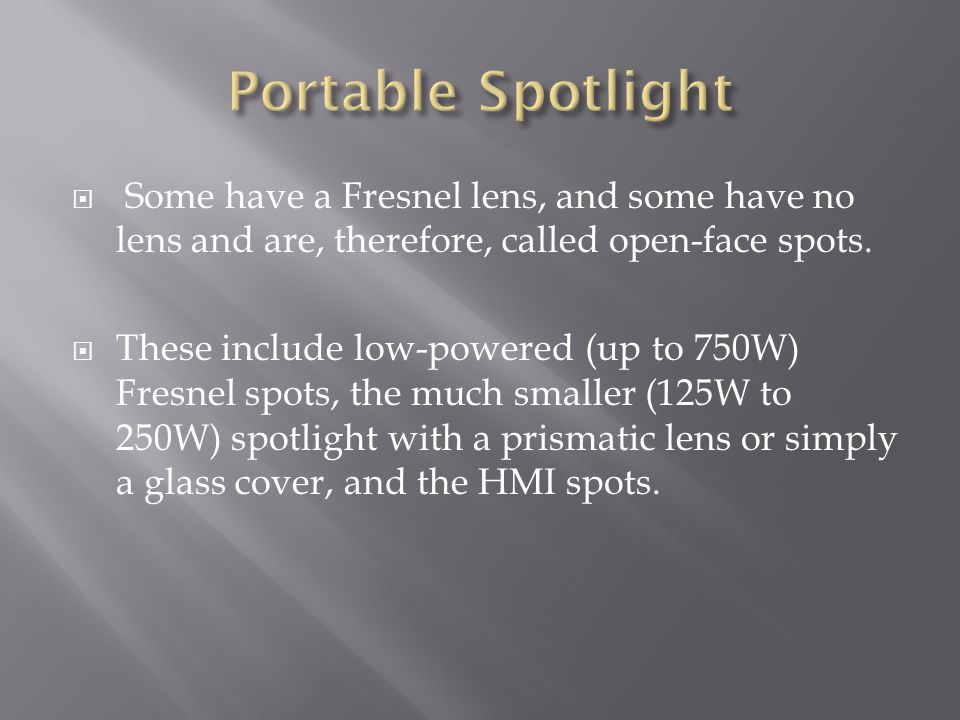 Portable Spotlight Some have a Fresnel lens, and some have no lens and are, therefore, called open-face spots.
