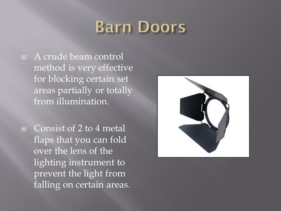 Barn Doors A crude beam control method is very effective for blocking certain set areas partially or totally from illumination.