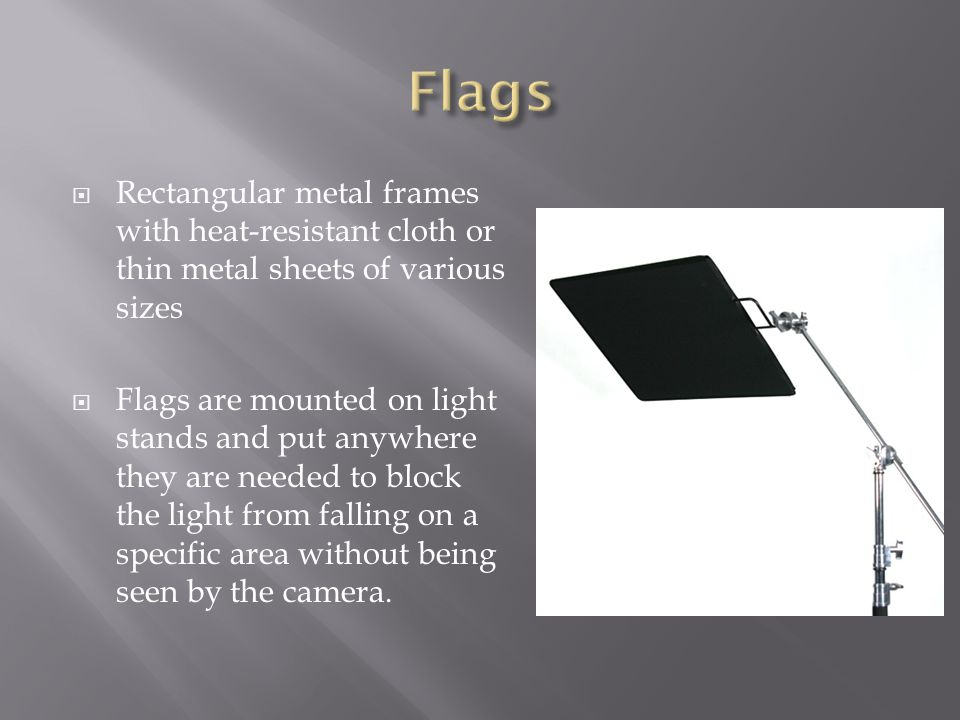 Flags Rectangular metal frames with heat-resistant cloth or thin metal sheets of various sizes.