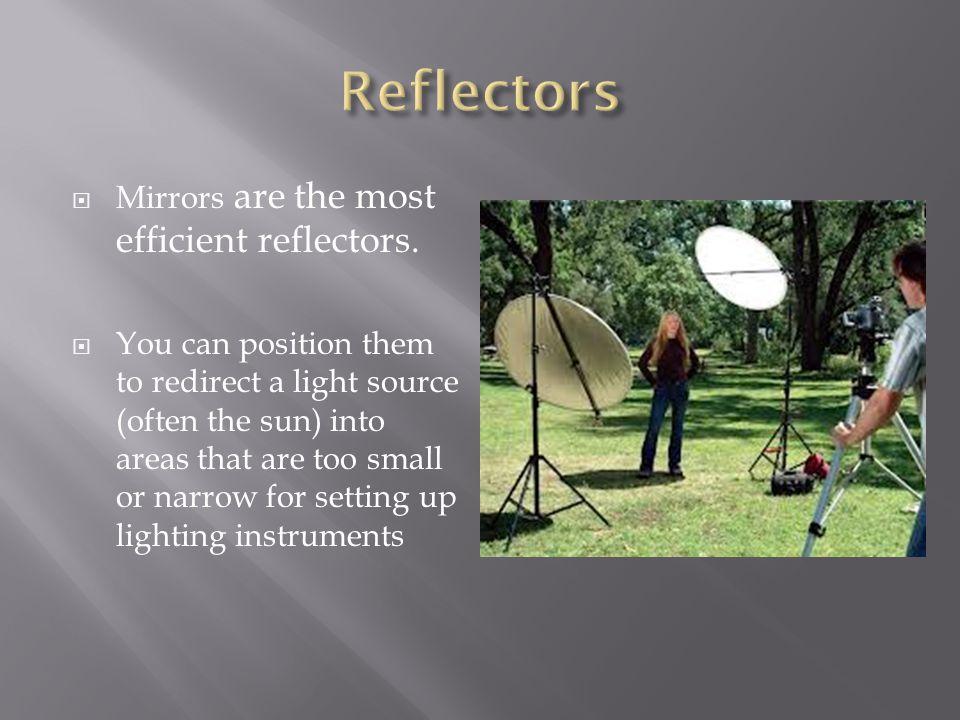 Reflectors Mirrors are the most efficient reflectors.