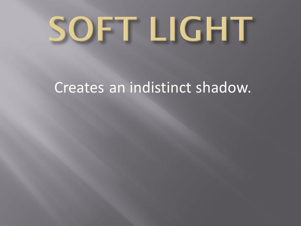 Creates an indistinct shadow.