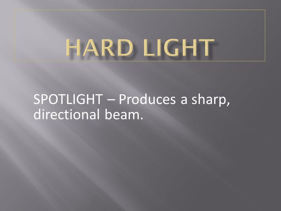 SPOTLIGHT – Produces a sharp, directional beam.
