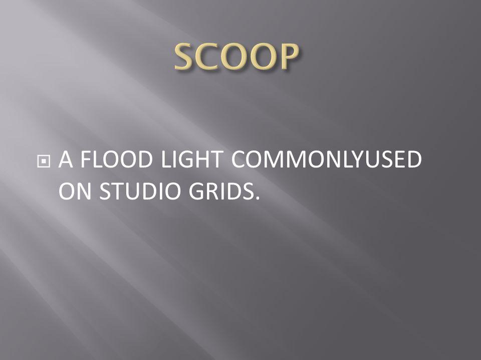 SCOOP A FLOOD LIGHT COMMONLYUSED ON STUDIO GRIDS.