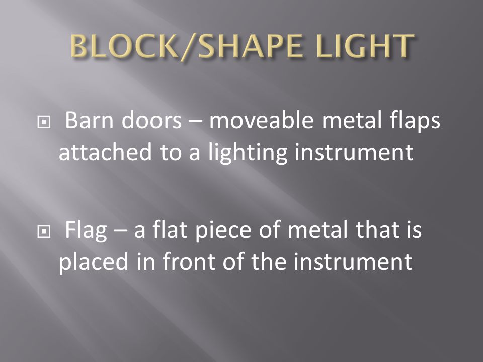 BLOCK/SHAPE LIGHT Barn doors – moveable metal flaps attached to a lighting instrument.