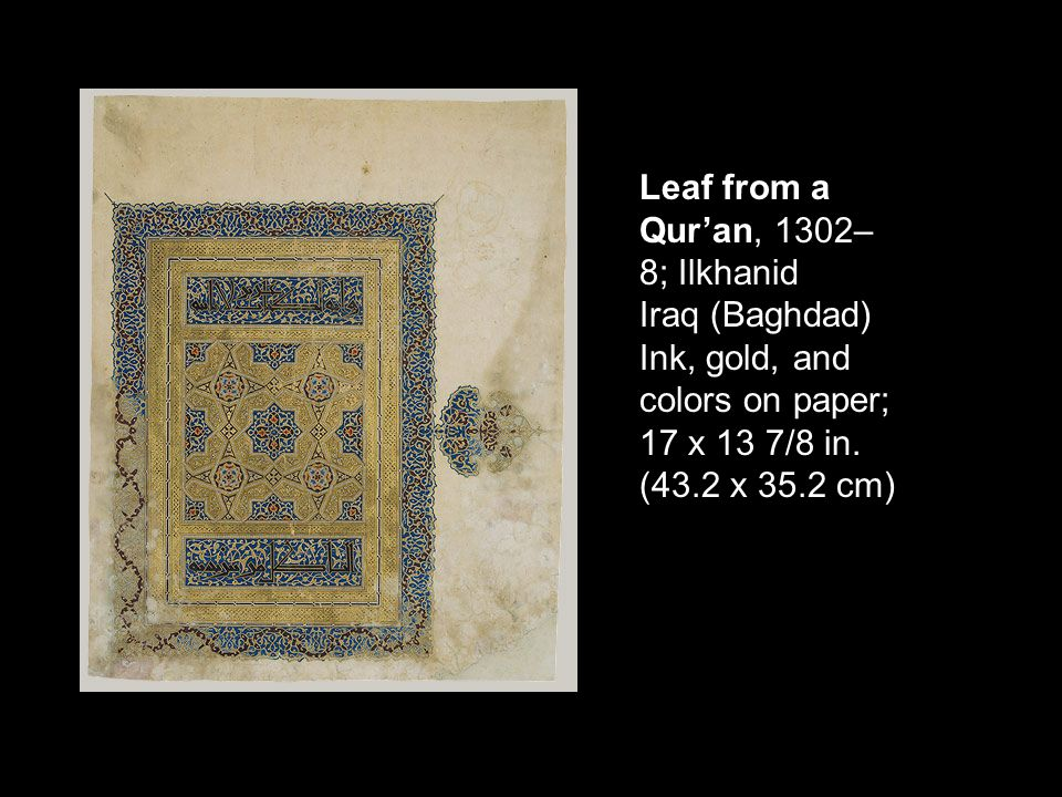 Leaf from a Qur'an, 1302–8; Ilkhanid Iraq (Baghdad) Ink, gold, and colors on paper; 17 x 13 7/8 in.
