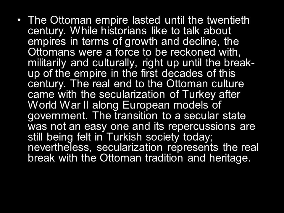 The Ottoman empire lasted until the twentieth century