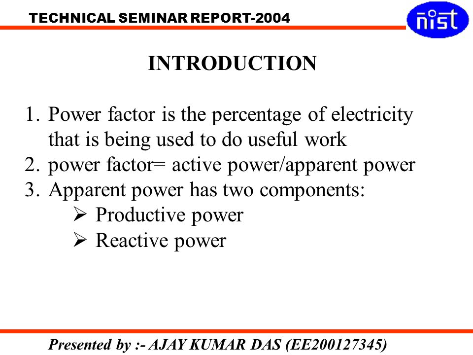 INTRODUCTION Power factor is the percentage of electricity that is being used to do useful work. power factor= active power/apparent power.