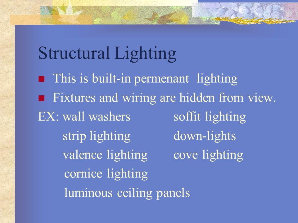 Structural Lighting This is built-in permenant lighting
