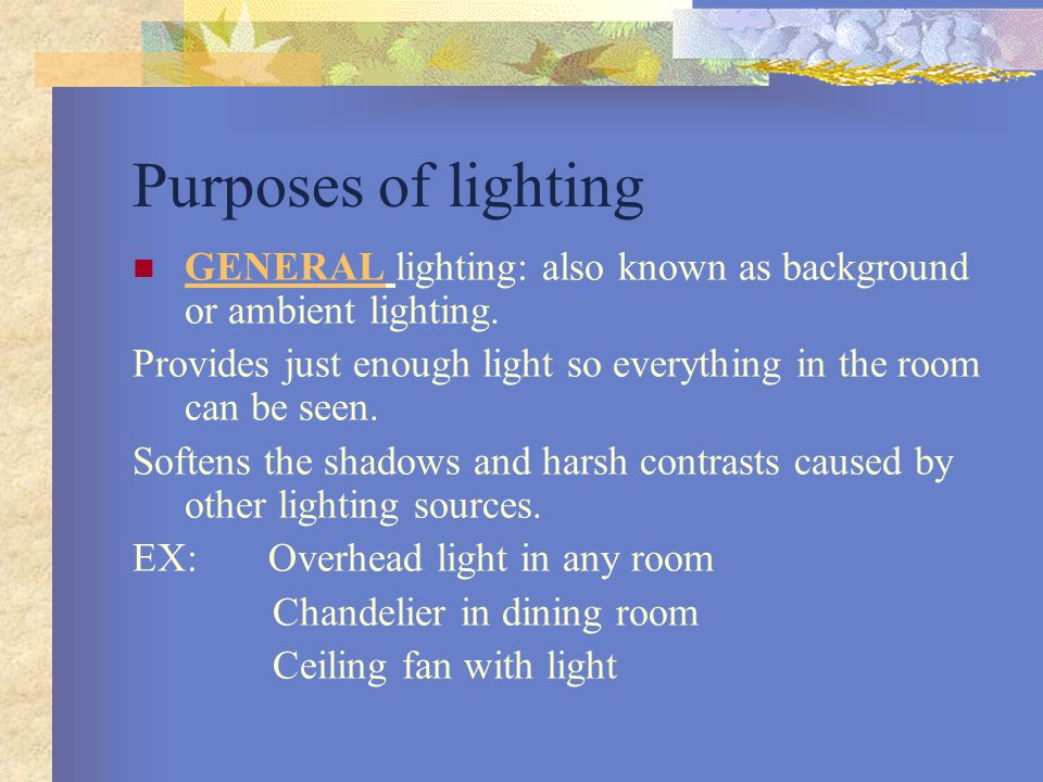 Purposes of lighting GENERAL lighting: also known as background or ambient lighting.
