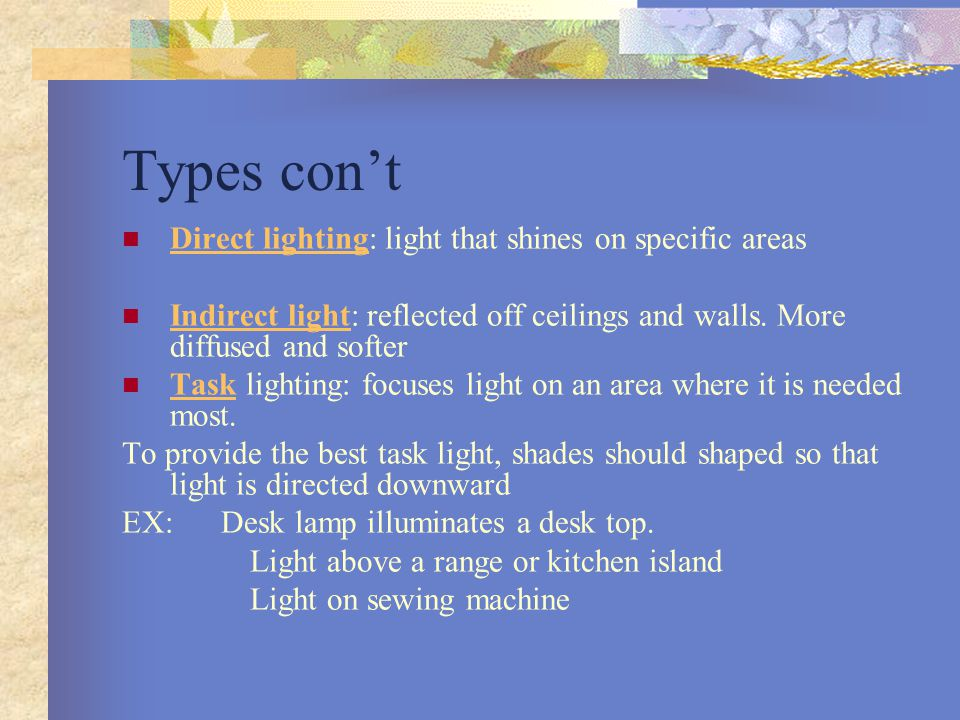 Types con't Direct lighting: light that shines on specific areas