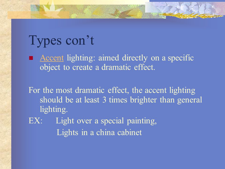 Types con't Accent lighting: aimed directly on a specific object to create a dramatic effect.