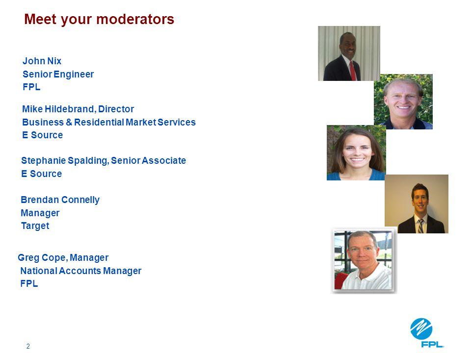 Meet your moderators John Nix Senior Engineer FPL