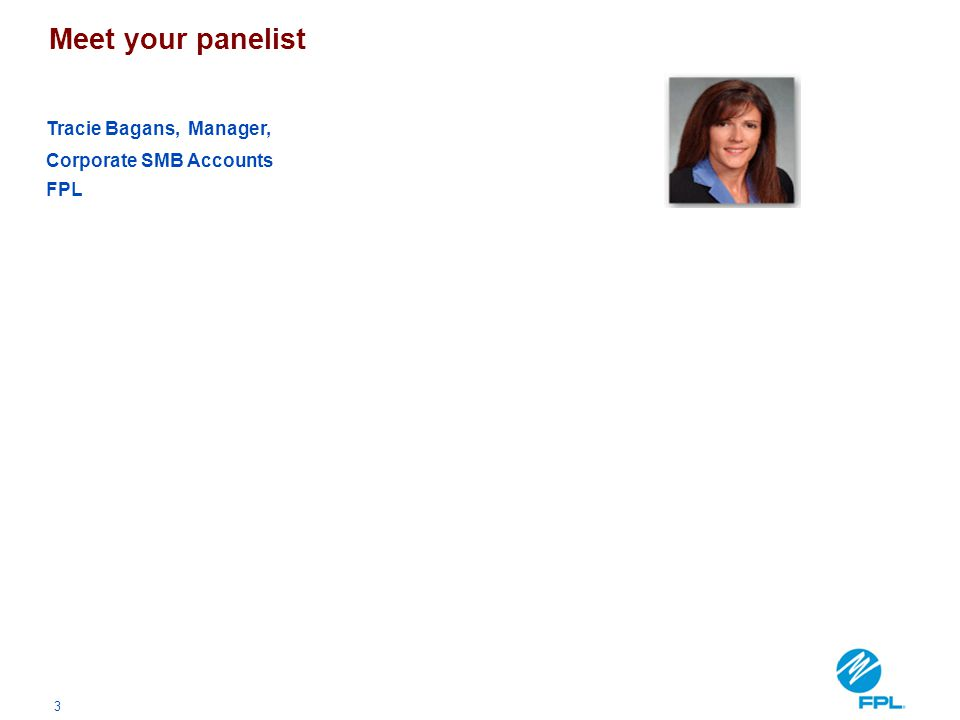 Meet your panelist Tracie Bagans, Manager, Corporate SMB Accounts FPL